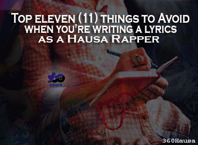 Top eleven (11) things to avoid when you're writing lyrics as a Hausa Rapper