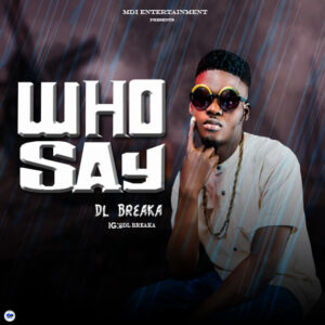 MUSIC: DL Breaka - Who-Say [Download Mp3]