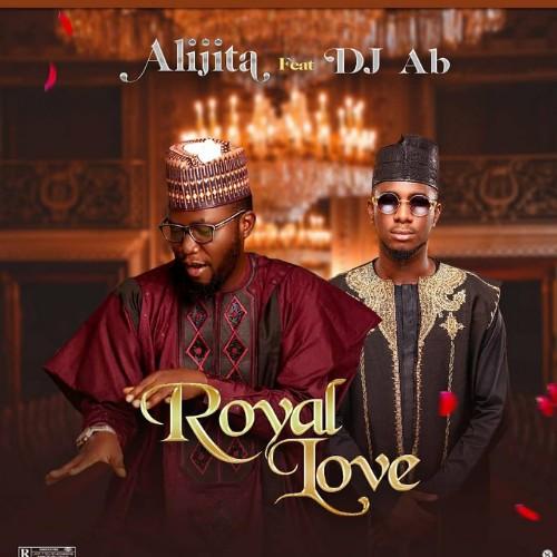 MUSIC: Ali Jita Feat. Dj AB - Royal Love [Download Mp3]