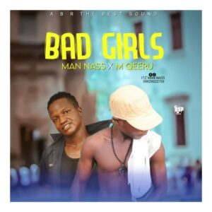 MUSIC: Man Nass feat. M Qeeru - Bad Girls [Official Audio]
