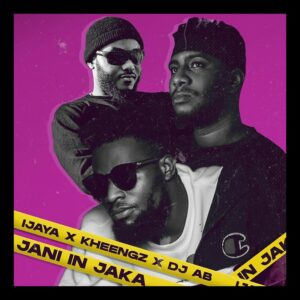 MUSIC: Ijaya feat. Dj AB x Kheengz - Jani in Jaka [Download Mp3]