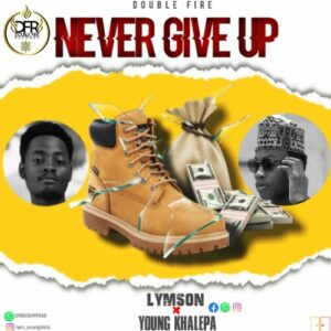 MUSIC: Fresh Lymson X Young khalefa - Never Give Up [Official Mp3]