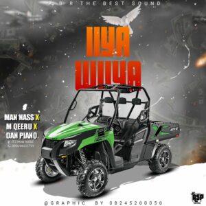 MUSIC: Man Nass feat. M Qeeru x Dan Piano - Iya Wuya