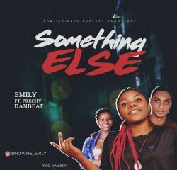 MUSIC: Emily feat. Prechy X Danbeat - Something Else [Official Audio]