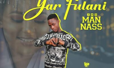 MUSIC: Man Nass - Yar Fulani [Official mp3]