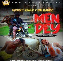 MUSIC: Richyz Kings Feat. mrBankz– Men Dey