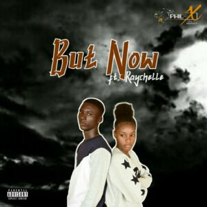 MUSIC: Phil-X Feat. Raychelle - But Now [Official Audio]