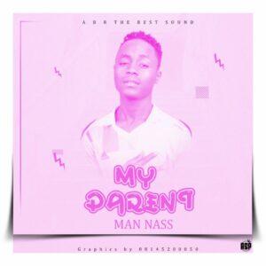 MUSIC: Man Nass - My Parent [Official Audio]