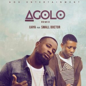 MUSIC: Ijaya feat. Small Doctor - Agolo Remix [Download Mp3]