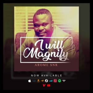 AUDIO+VIDEO: Arome Snr - I will Magnify