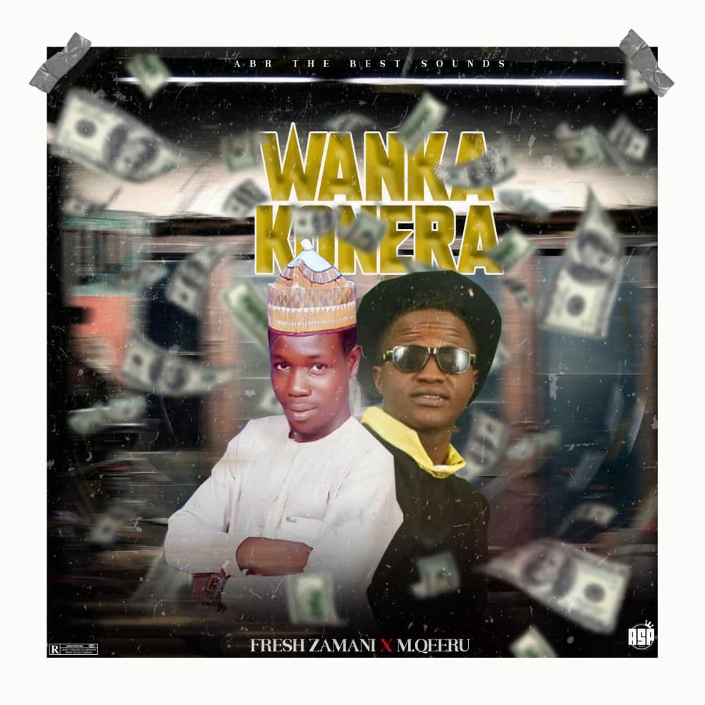 MUSIC: Fresh Zamani Feat. M Qeeru - Wanka Ko Nera