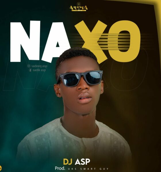 MUSIC: Dj Asp - Naxo [Download Mp3]