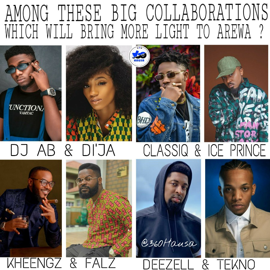 Among These Big Collaborations which will bring more light to Arewa ? - Dj AB feat. Di'ja, Classiq feat. Ice Prince, Kheengz feat. Falz & Deezell featuring Tekno