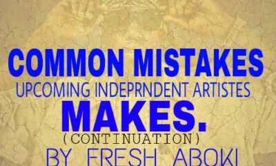 BUILD YOUR CAREER: Common Mistakes Upcoming Independent Artistes Make (Continuation) By Rapking