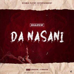 MUSIC: Shadow - Da Nasani [Official Audio]