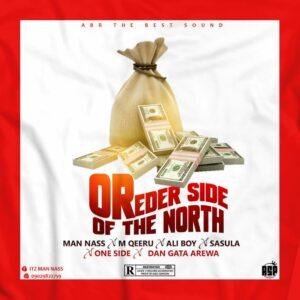 MUSIC: Man Nass Feat. M Qeeru x Ali Boy x Sasula x One Side x Dan Gatan Arewa - Oreder Side of the North