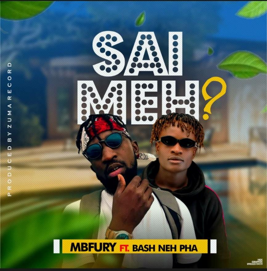 MUSIC: MBfury Feat. Bash Neh Pha - Sai Me [Prod. By Zuma]