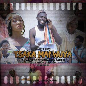 VIDEO: Classy Dorayi - Tsaka Mai Wuya (A catch of 22 Situation Part 1)