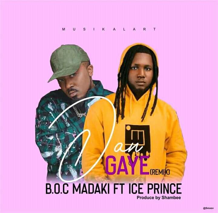 MUSIC: Boc Madaki Feat. Ice Prince - Dan Gaye [Download Mp3]