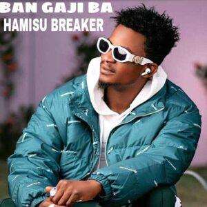 MUSIC: Hamisu Breaker - Ban Gaji Ba [Download Mp3]