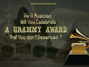 3IQ: As A Musician, Will You Celebrate a Grammy Award that You don't Deserved ?