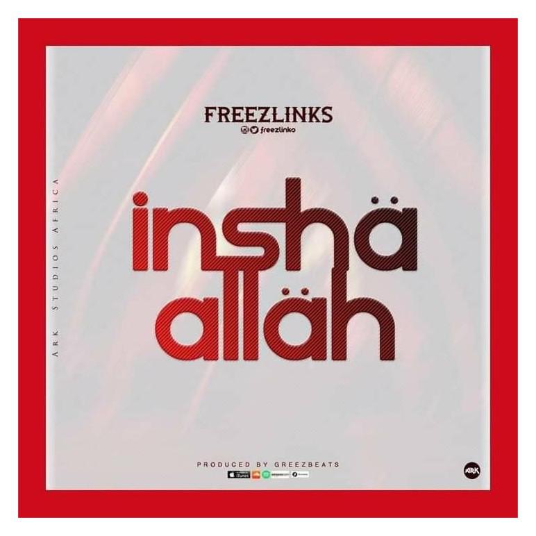 MUSIC: Freezlinks - Inshaa Allah [Official Audio]