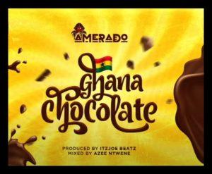 MUSIC: Amerado – Ghana Chocolate Mp3 Download