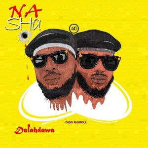 MUSIC: DalahDawa - Na Sha ( Morell Diss ) Mp3 Download