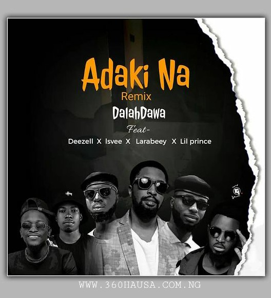 MUSIC: Dalahdawa Feat. Deezell x Lsvee x Larabeey x Lil Prince - Adaki Na Remix Mp3 Download