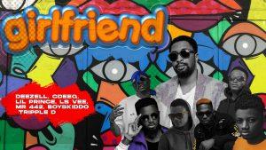 MUSIC: Deezell Feat. Lil Prince x Lsvee x Mr 442 x CDeeq x Tripple D x Boyskiddo - Girlfriend Mp3 Download
