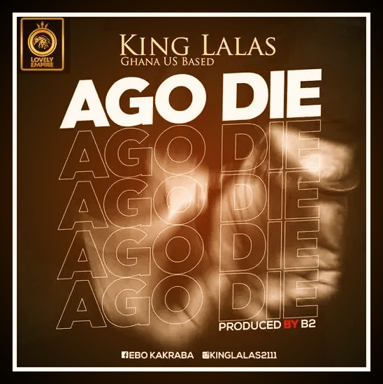 MUSIC: King Lalas - Ago Die Mp3 (Prod By B2)