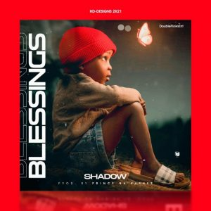 MUSIC: Shadow - Blessings (Prod. by Prince Kasheepu)