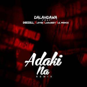 Ent. NEWS: Adaki na Remix Feat. Deezell x Lsvee x Lil Prince & Larabeey - Dalahdawa Announced