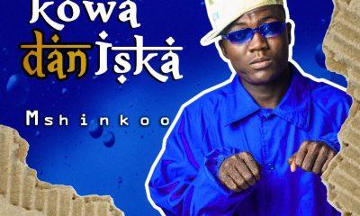 MUSIC: Mshinkoo - Kowa Dan Iska