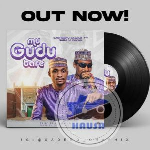 MUSIC: Kasheepu Amjad Feat. Nura M. Inuwa - Mu Gudu Tare Mp3 Download