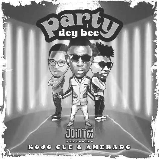 MUSIC: Joint 77 Feat. Amerado x Kojo Cue - Party Dey Bee Mp3 Download