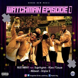 AUDIO + VIDEO: Austinray Watchman EP1 Ft Alex Flows X Suprhymn X Ngbest & 3riple E