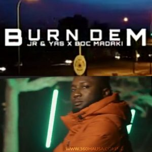 AUDIO + VIDEO: JR x Yas & BOC Madaki - Burn Dem [ Download Mp3 + Mp4 ]
