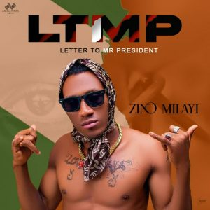 AUDIO + VIDEO: Zino Milayi – Letter To Mr President (LTMP)
