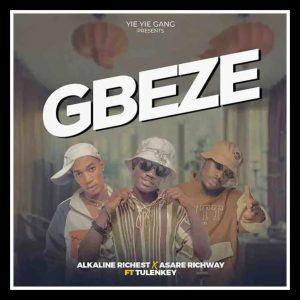 MUSIC: Alkaline Richest x Asare Richway x Tulenkey - Gbeze Mp3 Download