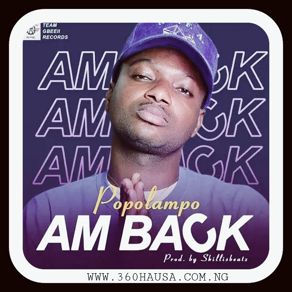 MUSIC: Popolampo – Am Back Mp3 Download