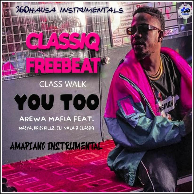 FREEBEAT: ClassiQ Feat. Nasya & Arewa Mafia - You Too Amapiano instrumental mp3 Download