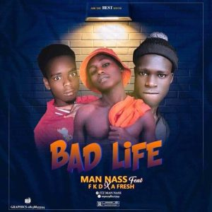 MUSIC: Man Nass Feat. FKD x A Fresh - Bad Life