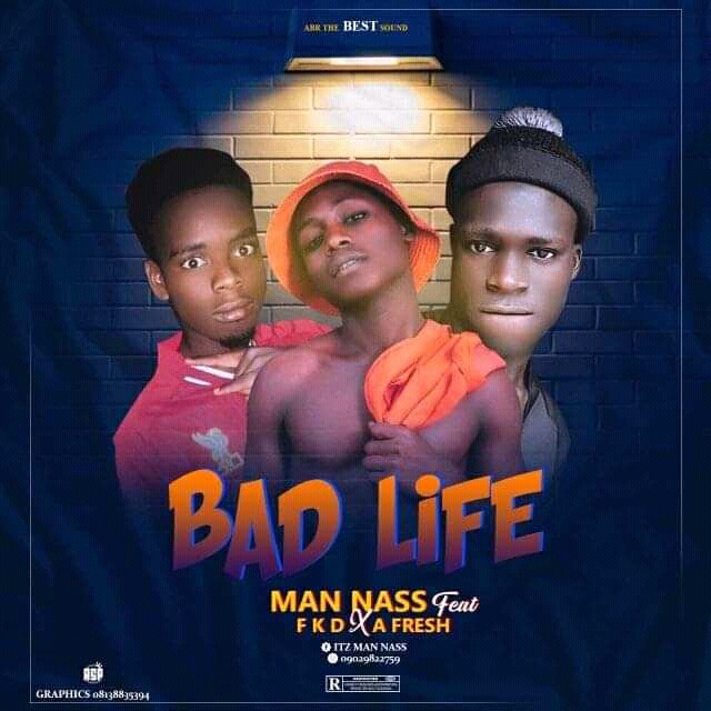 MUSIC: Man Nass Feat. FKD x A Fresh - Bad Life