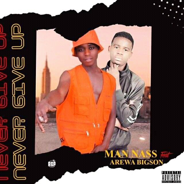 MUSIC: Man Nass Feat. Arewa Bigson - Never Give Up