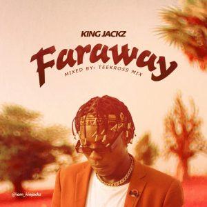 MUSIC: King Jackz - Faraway (Prod. By Teekross)