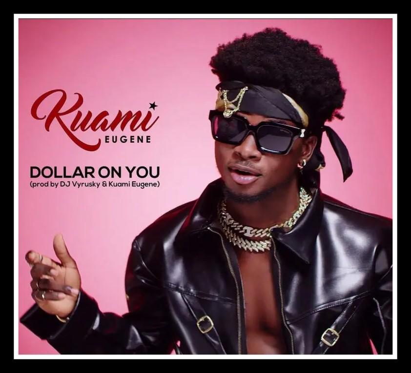 MUSIC: Kuami Eugene - Dollar On You Mp3 Download