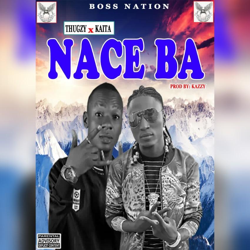 MUSIC: Thugzy Feat. Kaita - Nace Ba (Prod. By Kazzy)