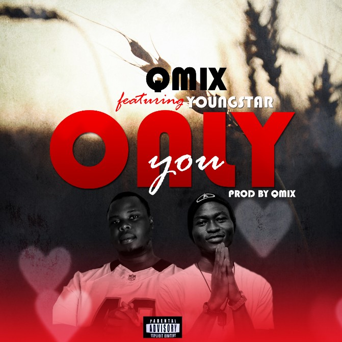 MUSIC: Qmix Feat. Youngstar - Only You (Prod. By Qmix)