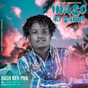 MUSIC: Bash Neh Pha - Inaso Ki Sanni Mp3 Download
